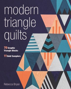 Modern Triangle Quilts: 70 Graphic Triangle Blocks and 11 Bold Samplers
