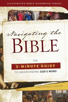 Navigating the Bible: The 5-Minute Guide to Understanding God's Word (Illustrated Bible Handbook Series)
