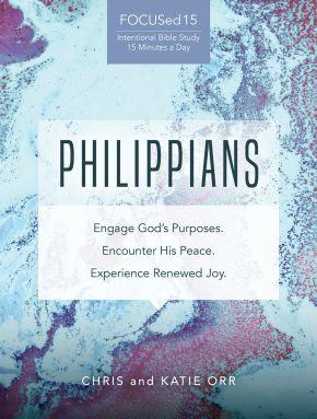 Philippians [FOCUSed15 Study Series]: Engage God's Purposes, Encounter His Peace, Experience Renewed Joy