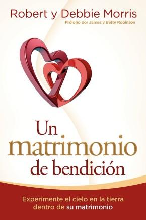 Un matrimonio de bendicion: Experimente el cielo en la tierra de su matrimonio (Spanish Edition)