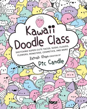 Kawaii Doodle Class: Sketching Super-Cute Tacos, Sushi, Clouds, Flowers, Monsters, Cosmetics, and More *Scratch & Dent*