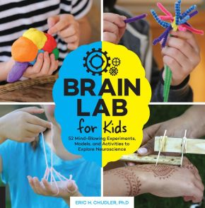 Brain Lab for Kids: 52 Mind-Blowing Experiments, Models, and Activities to Explore Neuroscience (Lab for Kids (15))
