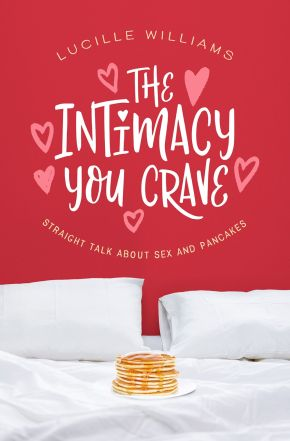 The Intimacy You Crave: Straight Talk about Sex and Pancakes