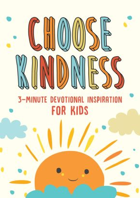 Choose Kindness: 3-Minute Devotional Inspiration for Kids (3-Minute Devotions)