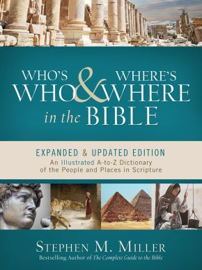 Who's Who and Where's Where in the Bible: An Illustrated A-to-Z Dictionary of the People and Places in Scripture