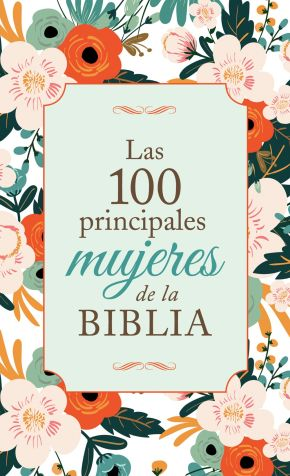 Las 100 principales mujeres de la Biblia: The Top 100 Women of the Bible (Spanish Edition)