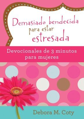 Demasiado bendecida para estar estresada: Devocionales de 3 minutos para mujeres (Spanish Edition)