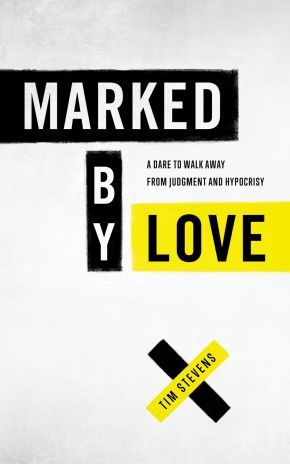Marked by Love: A Dare to Walk Away from Judgment and Hypocrisy