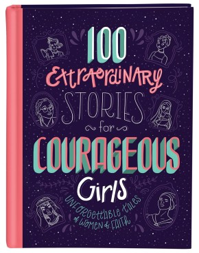 100 Extraordinary Stories for Courageous Girls: Unforgettable Tales of Women of Faith *Scratch & Dent*