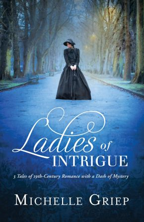 Ladies of Intrigue: 3 Tales of 19th-Century Romance with a Dash of Mystery