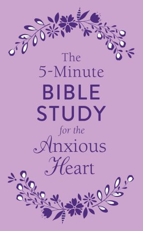The 5-Minute Bible Study for the Anxious Heart