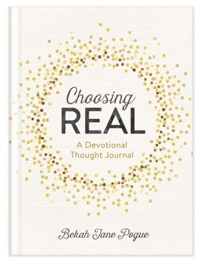 Choosing Real: A Devotional Thought Journal
