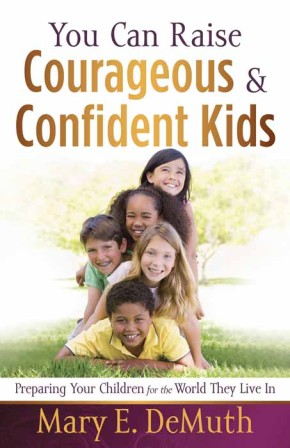 You Can Raise Courageous and Confident Kids: Preparing Your Children for the World They Live In *Scratch & Dent*