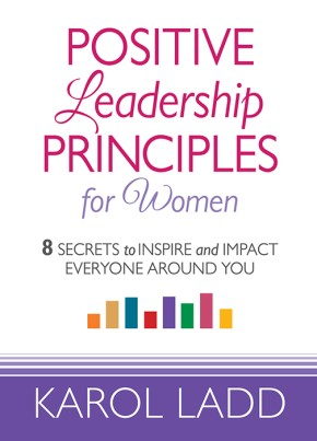 Positive Leadership Principles for Women: 8 Secrets to Inspire and Impact Everyone Around You