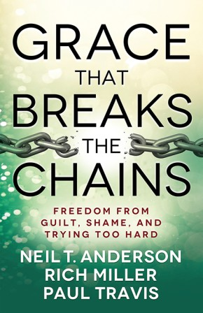 Grace That Breaks the Chains: Freedom from Guilt, Shame, and Trying Too Hard