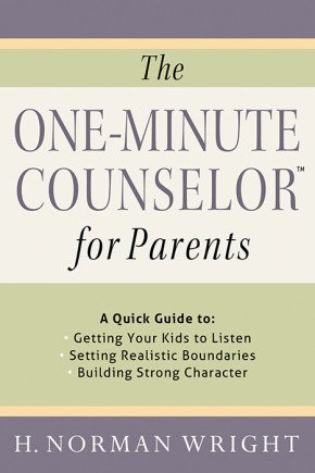 The One-Minute Counselor  for Parents: A Quick Guide to *Getting Your Kids to Listen *Setting Realistic Boundaries *Building Strong Character