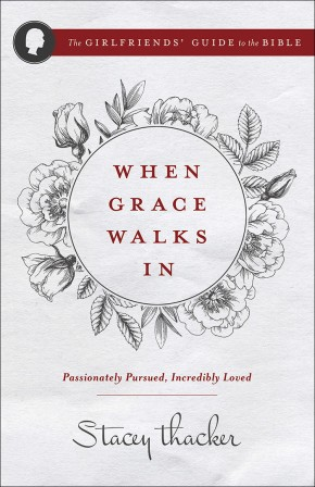 When Grace Walks In: Passionately Pursued, Incredibly Loved (The Girlfriends' Guide to the Bible)