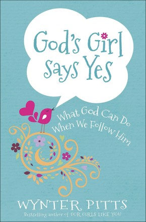 God's Girl Says Yes: What God Can Do When We Follow Him