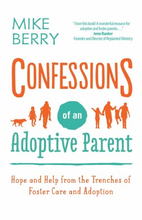 Confessions of an Adoptive Parent: Hope and Help from the Trenches of Foster Care and Adoption *Scratch & Dent*