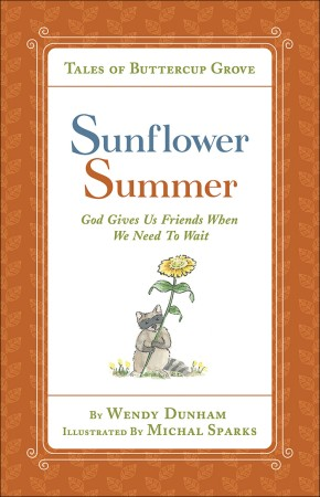 Sunflower Summer: God Gives Us Friends When We Need to Wait (Tales of Buttercup Grove)