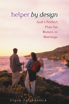 Helper by Design: God's Perfect Plan for Women in Marriage by Elyse Fitzpatrick