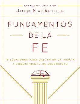 Fundamentos de la Fe (Edicion Estudiantil): 13 Lecciones para Crecer en la Gracia y Conocimiento de Cristo Jesus (Spanish Edition)