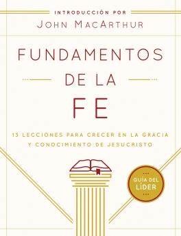Fundamentos de la Fe (Guia del Lider): 13 Lecciones para Crecer en la Gracia y Conocimiento de JesuCristo (Spanish Edition)