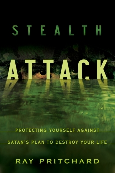 Stealth Attack: Protecting Yourself Against Satan's Plan to Destroy Your Life by Ray Pritchard