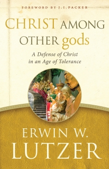 Christ Among Other gods: 2016 A Defense of Christ in an Age of Tolerance