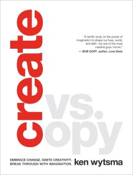 Create vs. Copy: Embrace Change. Ignite Creativity. Break Through with Imagination.
