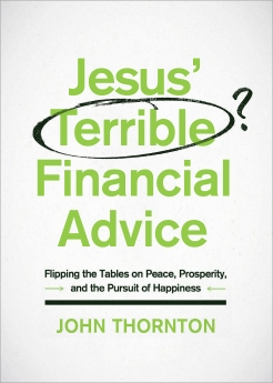Jesus' Terrible Financial Advice: Flipping the Tables on Peace, Prosperity, and the Pursuit of Happiness *Scratch & Dent*