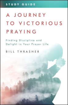 A Journey to Victorious Praying: Study Guide: Finding Discipline and Delight in Your Prayer Life
