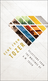 Gems from Tozer: Selections from the Writings of A.W. Tozer