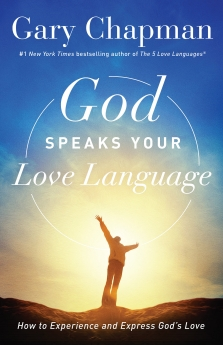 God Speaks Your Love Language: How to Experience and Express God's Love