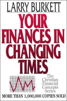 Your Finances In Changing Times (The Christian Financial Concepts Series) by Larry Burkett