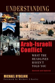 Understanding the Arab-Israeli Conflict: What the Headlines Haven't Told You by Michael Rydelnik
