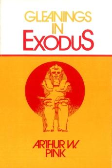Gleanings in Exodus (Gleanings Series Arthur Pink) *Scratch & Dent*