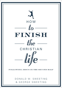 How to Finish the Christian Life: Following Jesus in the Second Half (How to the Christian Life)