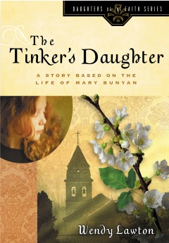 The Tinker's Daughter: Based on the LIfe of Mary Bunyan (Daughters of the Faith Series) by Wendy Lawton