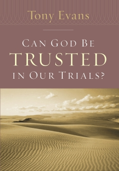 Can God Be Trusted in Our Trials? (Tony Evans Speaks Out Booklet Series)