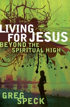 Living for Jesus Beyond the Spiritual High PB by Greg Speck