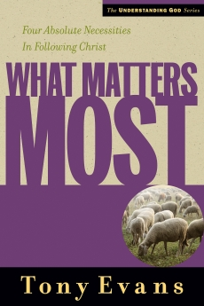 What Matters Most (Understanding God Series) by Tony Evans