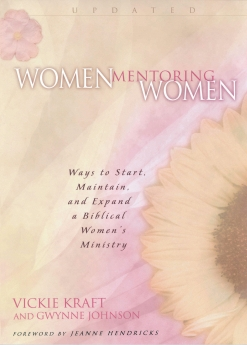 Women Mentoring Women: Ways to Start, Maintain and Expand a Biblical Women's Ministry by Vickie Kraft