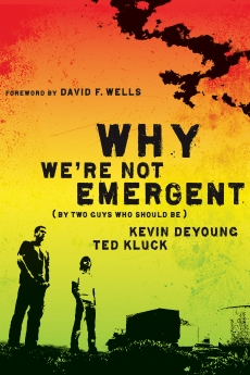 Why We're Not Emergent by Kevin DeYoung & Ted Kluck