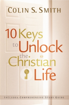 10 Keys To Unlock The Christian Life Ten  by Colin S. Smith
