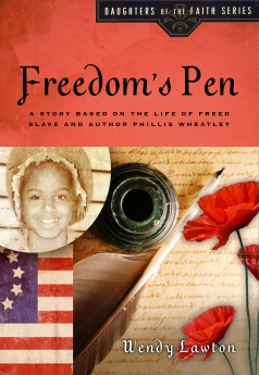 Freedom's Pen: A Story Based on the Life of Freed Slave and Author Phillis Wheatley (Daughters of the Faith Series)