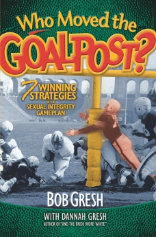 Who Moved the Goalpost?: 7 Winning Strategies in the Sexual Integrity Gameplan *Scratch & Dent*