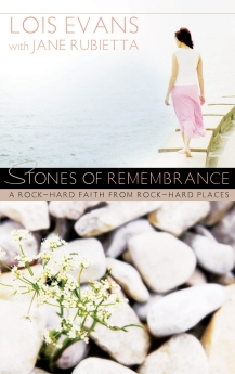 Stones of Remembrance: A Rock-Hard Faith From Rock-Hard Places by Lois Evans