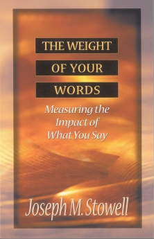 The Weight of Your Words: Measuring the Impact of What You Say by Joseph Stowell