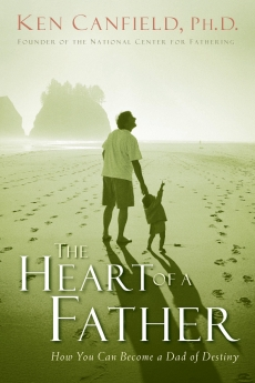 The Heart of a Father: How You Can Become a Dad of Destiny by Ken Canfield